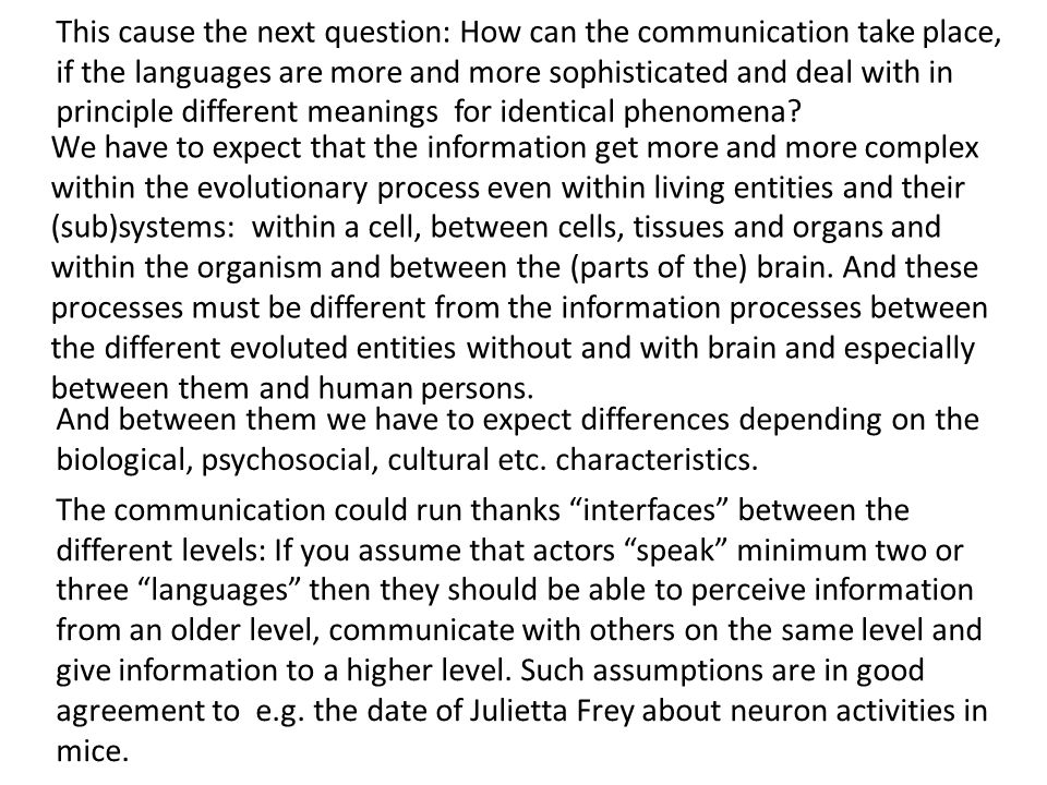 This cause the next question: How can the communication take place, if the languages are more and more sophisticated and deal with in principle different meanings for identical phenomena.