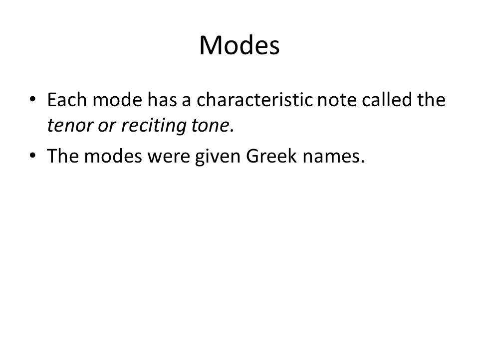 Modes Each mode has a characteristic note called the tenor or reciting tone.