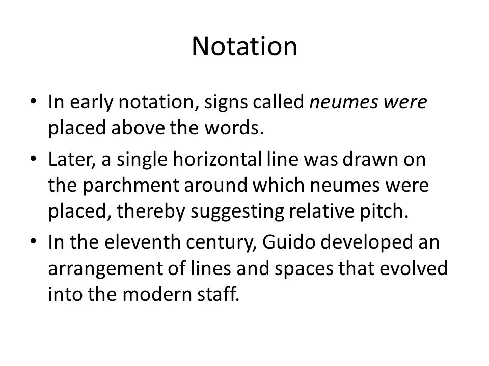 Notation In early notation, signs called neumes were placed above the words.