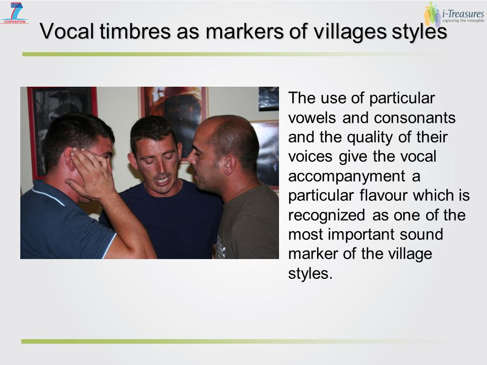 Vocal timbres as markers of villages styles One of the most important and commonly known feature which characterises village styles is the timbre of the three accompanying voices.