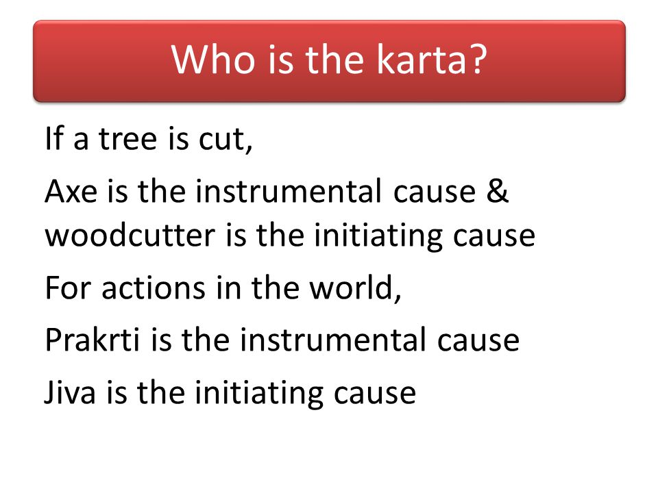 Who is the karta? If the soul is not the doer, 1.Whose reactions is he getting? 2.Whom are the scriptures meant for? The soul is not the karta means t