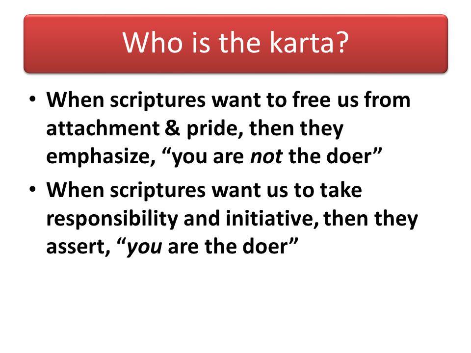 Who is the karta? Supersoul Soul Material Nature Sense Object Sense gratification Desires / Intends Sanctions Executes