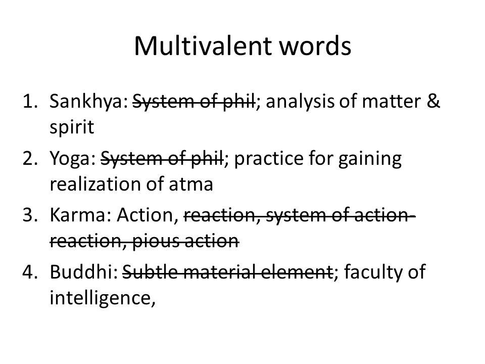 Mukhya vs Gauna vrtti 1.Use gauna vrtti only when mukhya vrtti contradicts other major repeated mukya-vrtti statements 2.Use gauna vrtti far less than