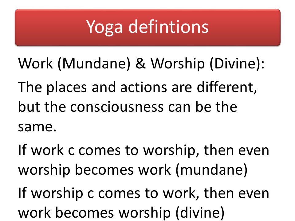 Yoga defintions Work: Worship