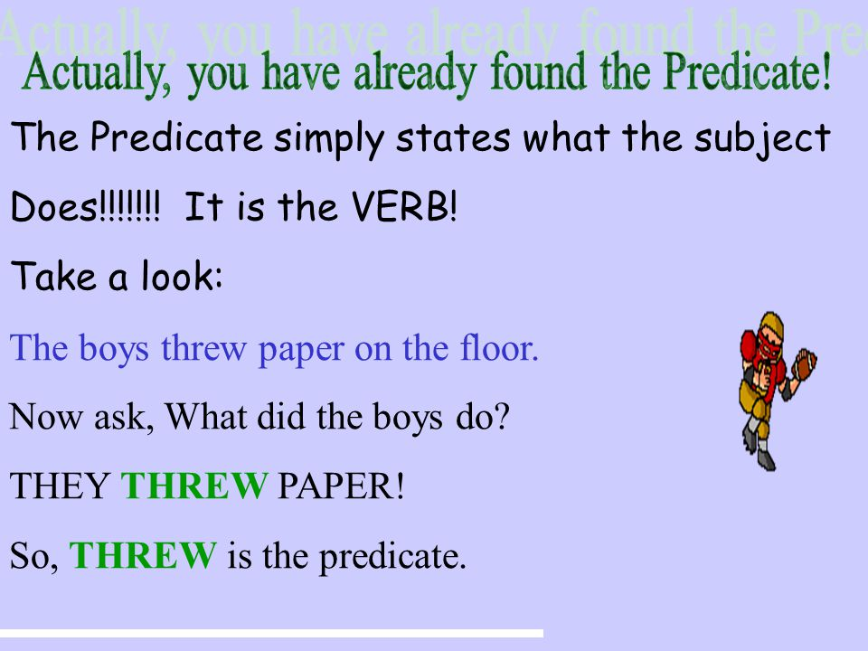 The Predicate simply states what the subject Does!!!!!!.
