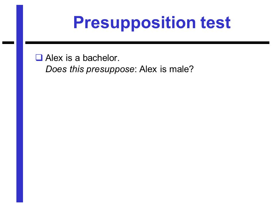 Presupposition test  Alex is a bachelor. Does this presuppose: Alex is male