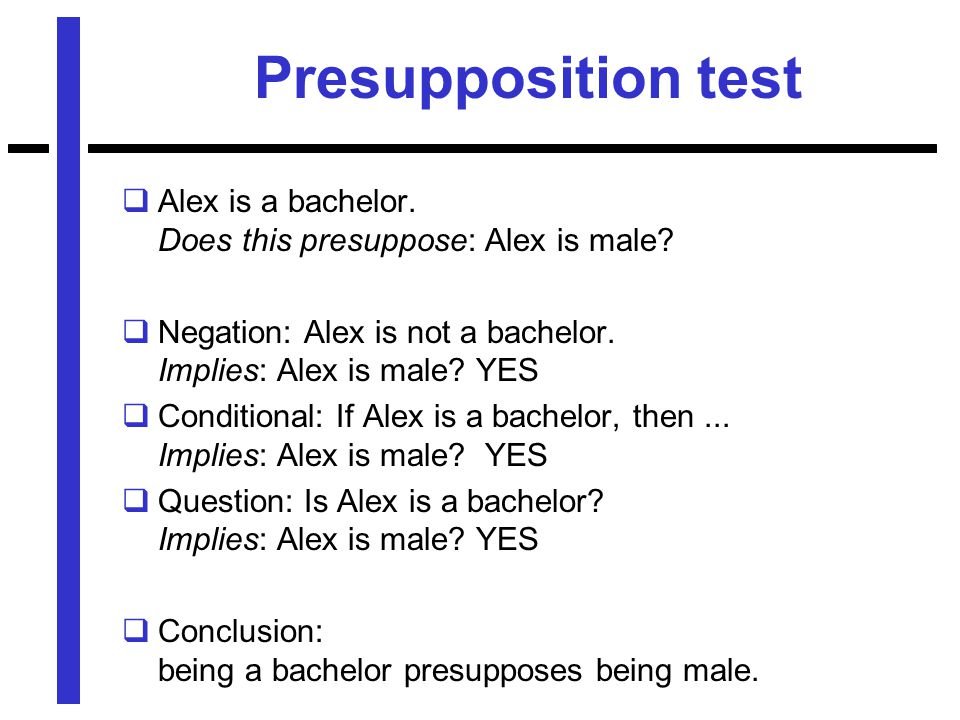 Presupposition test  Alex is a bachelor. Does this presuppose: Alex is male.