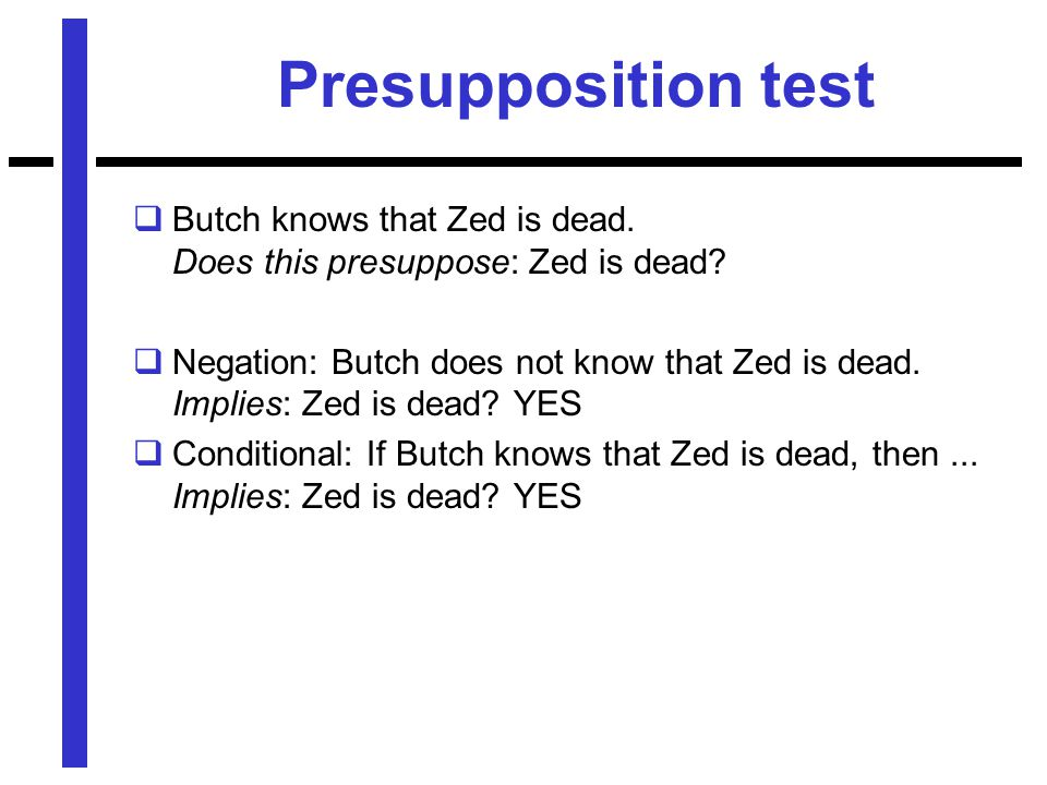 Presupposition test  Butch knows that Zed is dead.