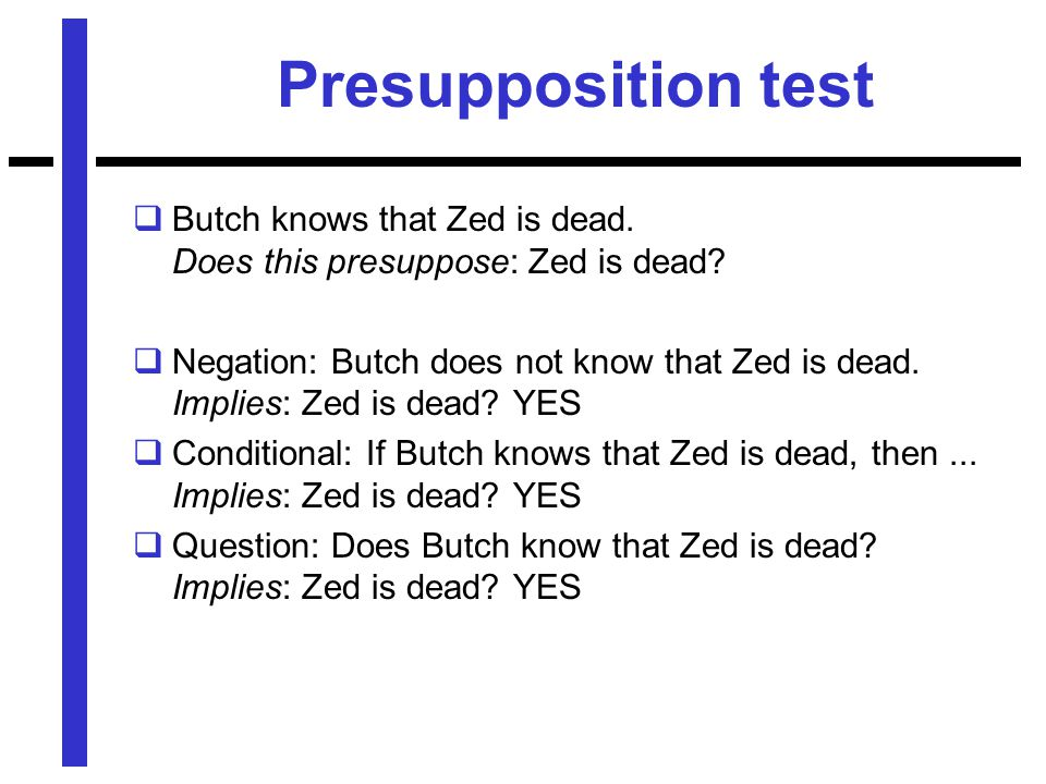Presupposition test  Butch knows that Zed is dead.