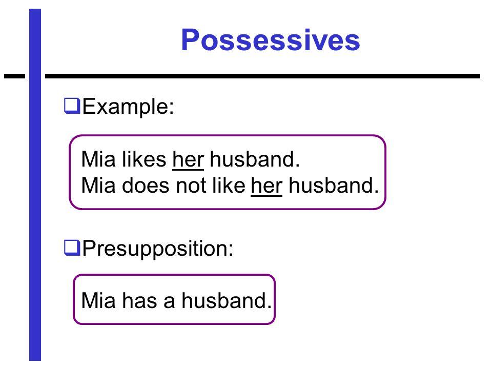 Possessives  Example: Mia likes her husband. Mia does not like her husband.