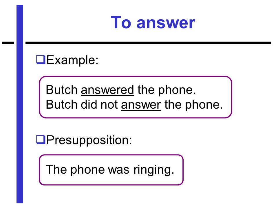 To answer  Example: Butch answered the phone. Butch did not answer the phone.