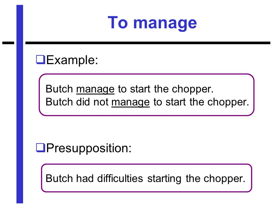 To manage  Example: Butch manage to start the chopper.