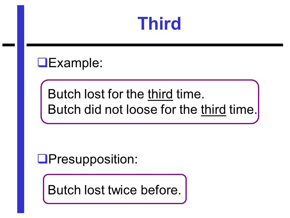 Third  Example: Butch lost for the third time. Butch did not loose for the third time.