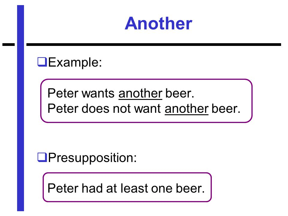 Another  Example: Peter wants another beer. Peter does not want another beer.