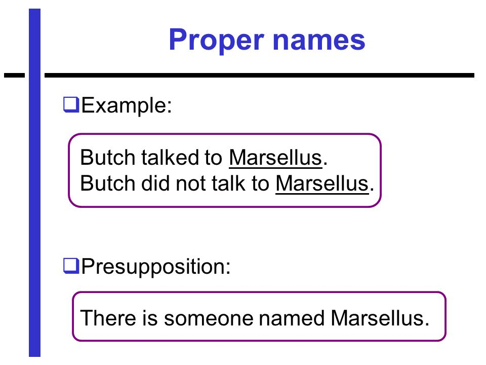 Proper names  Example: Butch talked to Marsellus.