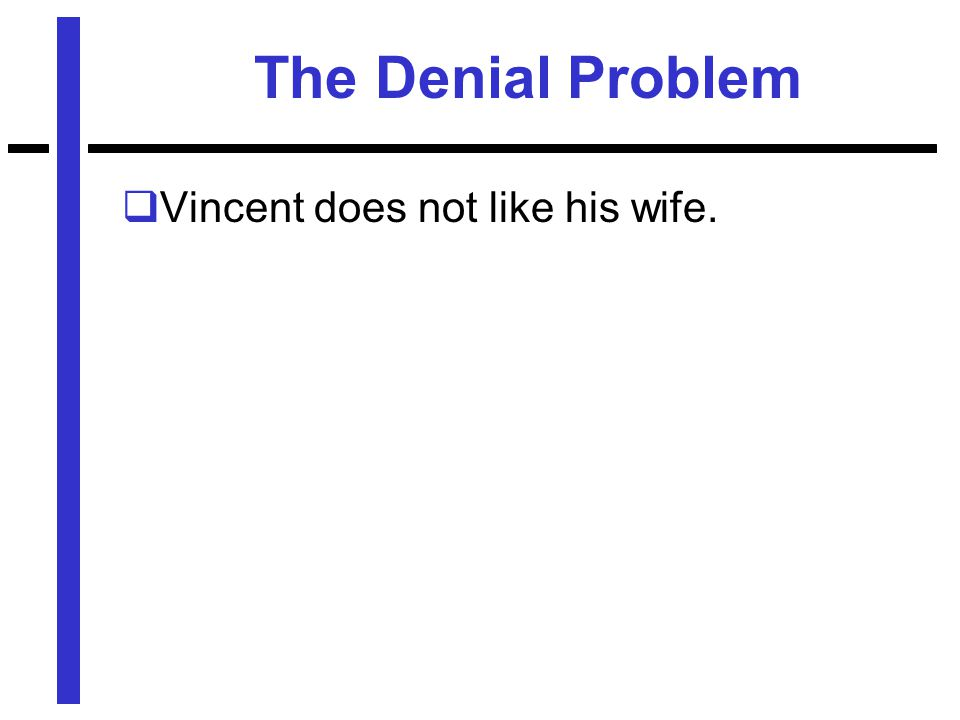 The Denial Problem  Vincent does not like his wife.