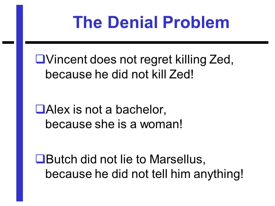 The Denial Problem  Vincent does not regret killing Zed, because he did not kill Zed.