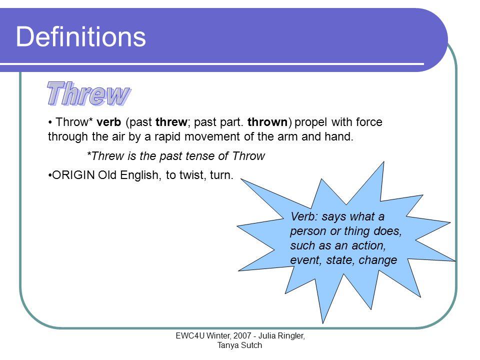 EWC4U Winter, 2007 - Julia Ringler, Tanya Sutch Definitions Throw* verb (past threw; past part.