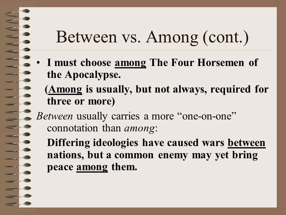 Between vs.Among (cont.) I must choose among The Four Horsemen of the Apocalypse.