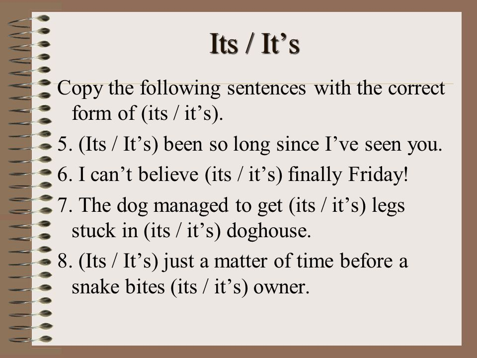 Its / It's Copy the following sentences with the correct form of (its / it's).