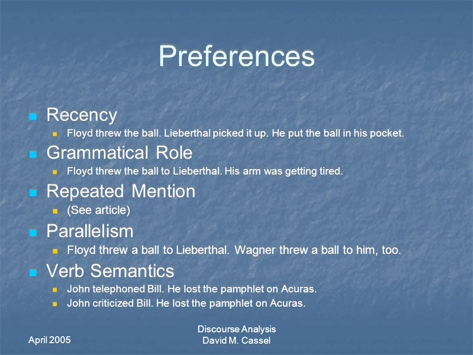 April 2005 Discourse Analysis David M. Cassel Preferences Recency Floyd threw the ball.