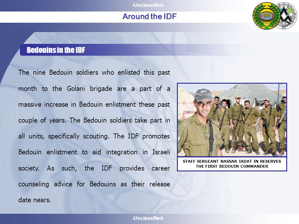 -Unclassified- Around the IDF The nine Bedouin soldiers who enlisted this past month to the Golani brigade are a part of a massive increase in Bedouin enlistment these past couple of years.