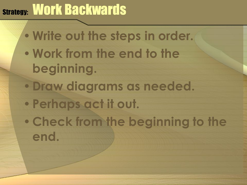 Strategy: Work Backwards Write out the steps in order.