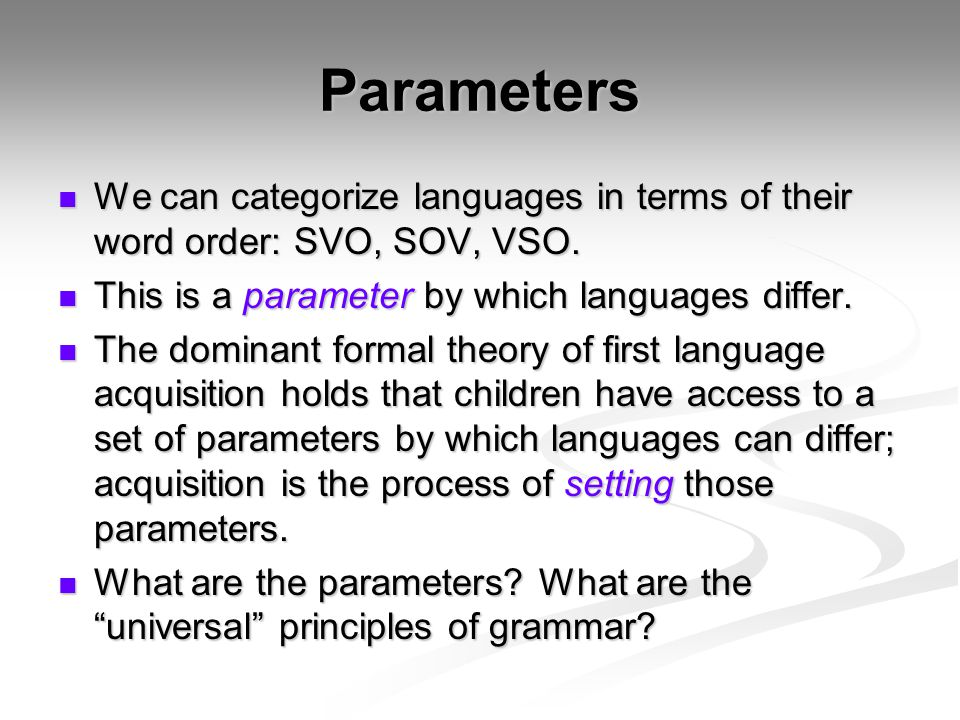 Parameters We can categorize languages in terms of their word order: SVO, SOV, VSO. We can categorize languages in terms of their word order: SVO, SOV
