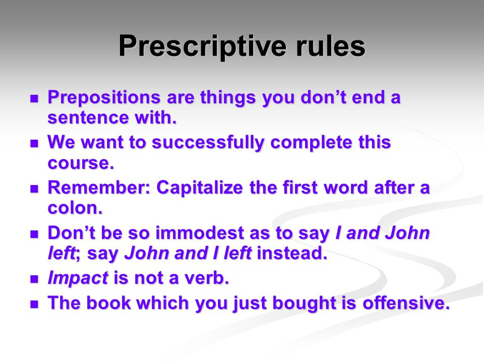 Prescriptive rules Prepositions are things you don't end a sentence with. Prepositions are things you don't end a sentence with. We want to successful