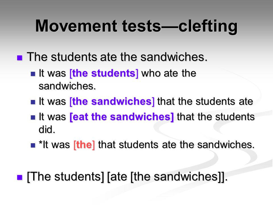 Movement tests—clefting The students ate the sandwiches. The students ate the sandwiches. It was [the students] who ate the sandwiches. It was [the st