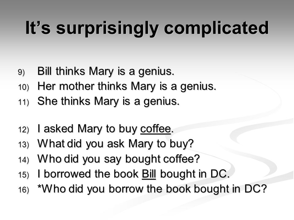 It's surprisingly complicated 9) Bill thinks Mary is a genius. 10) Her mother thinks Mary is a genius. 11) She thinks Mary is a genius. 12) I asked Ma