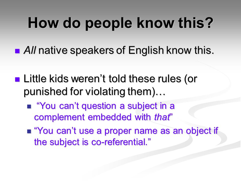 How do people know this? All native speakers of English know this. All native speakers of English know this. Little kids weren't told these rules (or