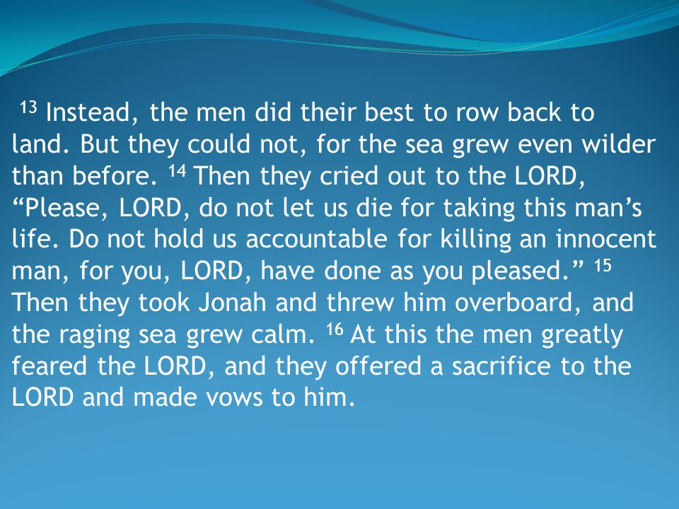 Jonah 1:5-6 - New International Version (NIV) 5 All the sailors were afraid and each cried out to his own god.