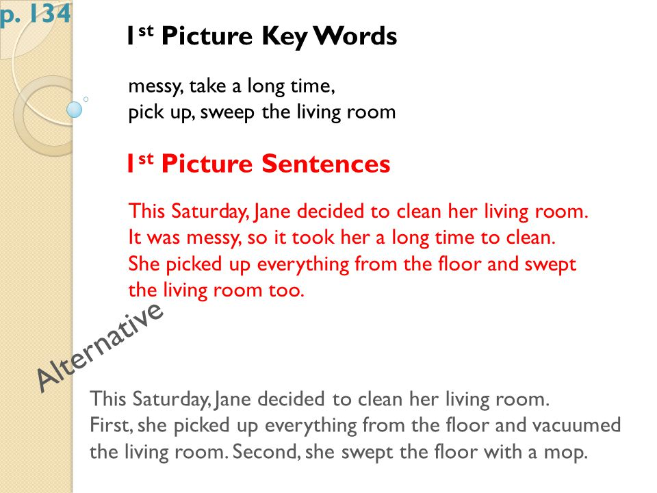1 st Picture Key Words messy, take a long time, pick up, sweep the living room 1 st Picture Sentences This Saturday, Jane decided to clean her living room.
