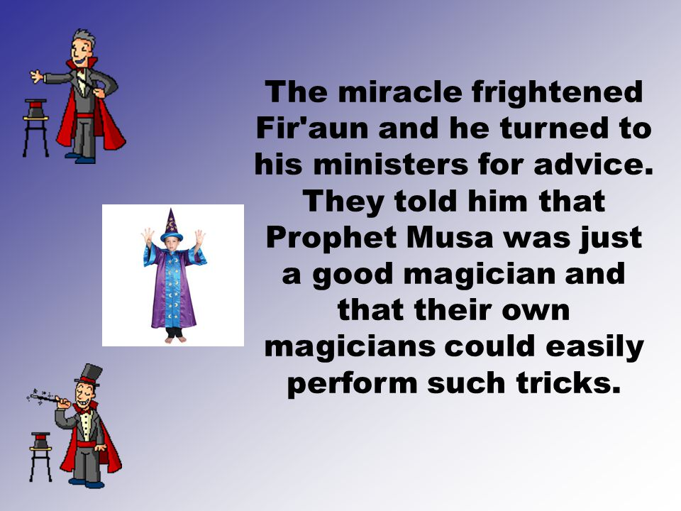 The miracle frightened Fir aun and he turned to his ministers for advice.