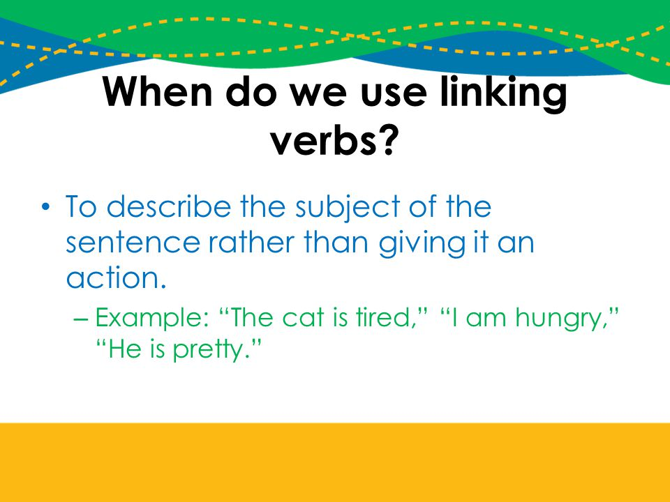 When do we use linking verbs.