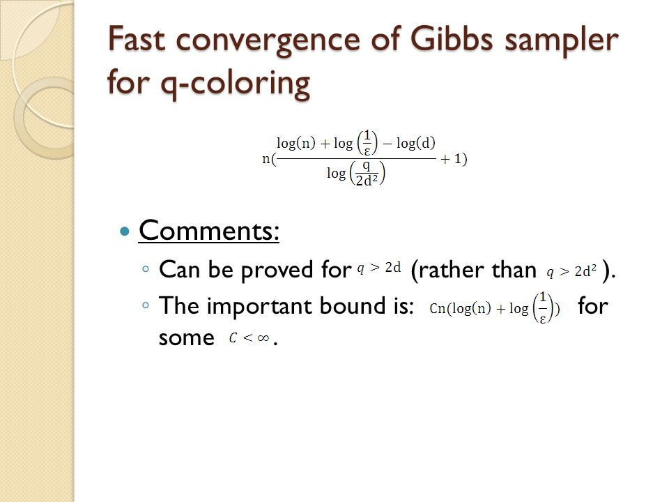 Fast convergence of Gibbs sampler for q-coloring Comments: ◦ Can be proved for (rather than ).