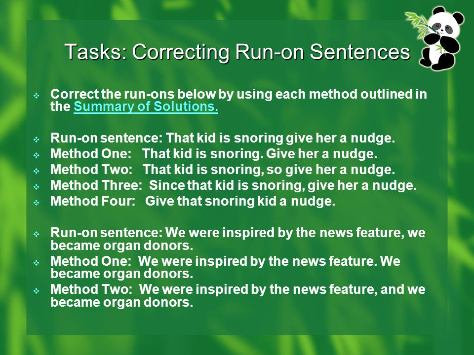 Tasks: Correcting Run-on Sentences  Correct the run-ons below by using each method outlined in the Summary of Solutions.Summary of Solutions.  Run-o