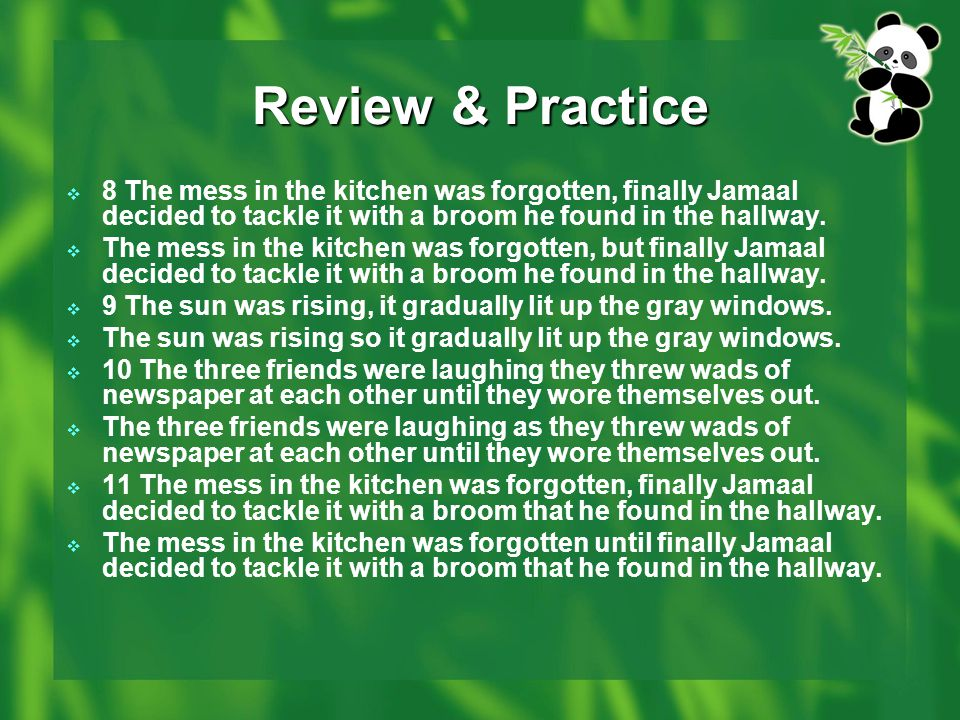 Review & Practice  8 The mess in the kitchen was forgotten, finally Jamaal decided to tackle it with a broom he found in the hallway.  The mess in t