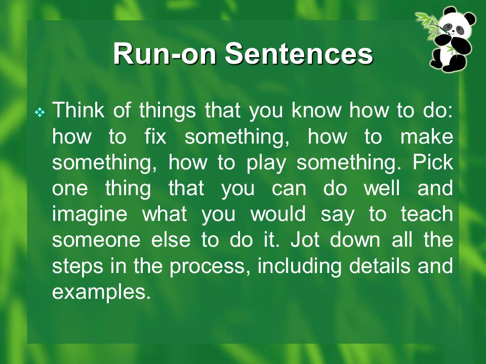 Run-on Sentences  Think of things that you know how to do: how to fix something, how to make something, how to play something. Pick one thing that yo