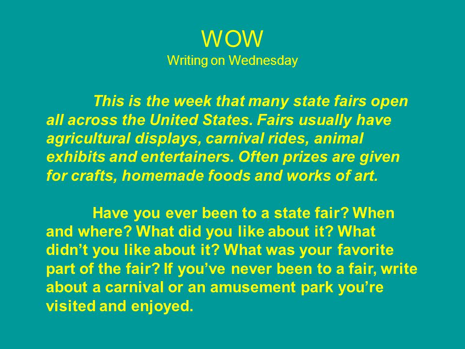 WOW Writing on Wednesday This is the week that many state fairs open all across the United States.