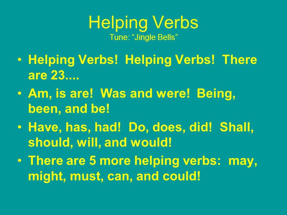 Helping Verbs Tune: Jingle Bells Helping Verbs. Helping Verbs.