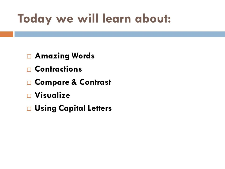 Today we will learn about:  Amazing Words  Contractions  Compare & Contrast  Visualize  Using Capital Letters