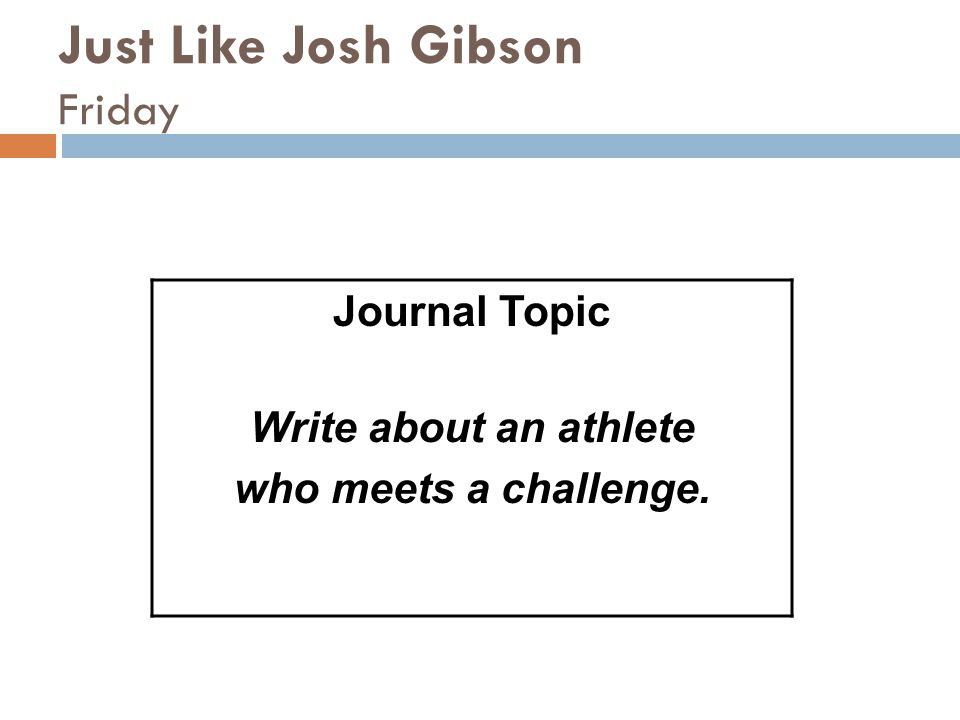Just Like Josh Gibson Friday Journal Topic Write about an athlete who meets a challenge.