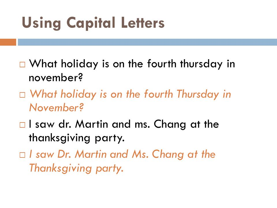 Using Capital Letters  What holiday is on the fourth thursday in november?  What holiday is on the fourth Thursday in November?  I saw dr. Martin a