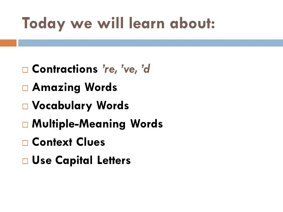 Today we will learn about:  Contractions 're, 've, 'd  Amazing Words  Vocabulary Words  Multiple-Meaning Words  Context Clues  Use Capital Lette