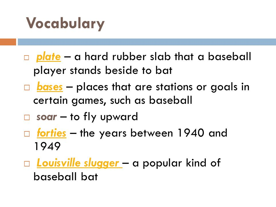 Vocabulary  plate – a hard rubber slab that a baseball player stands beside to bat plate  bases – places that are stations or goals in certain games