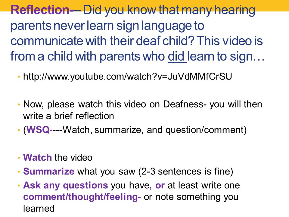 Reflection--- Did you know that many hearing parents never learn sign language to communicate with their deaf child.