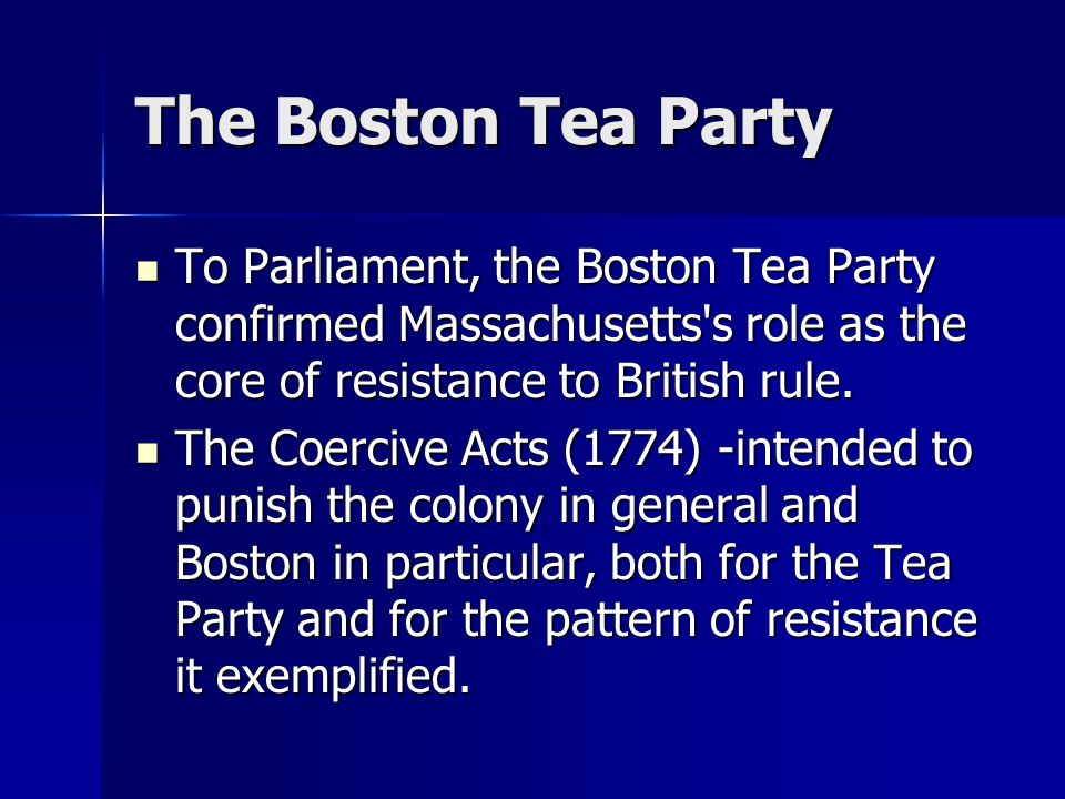 The Boston Tea Party To Parliament, the Boston Tea Party confirmed Massachusetts's role as the core of resistance to British rule. To Parliament, the