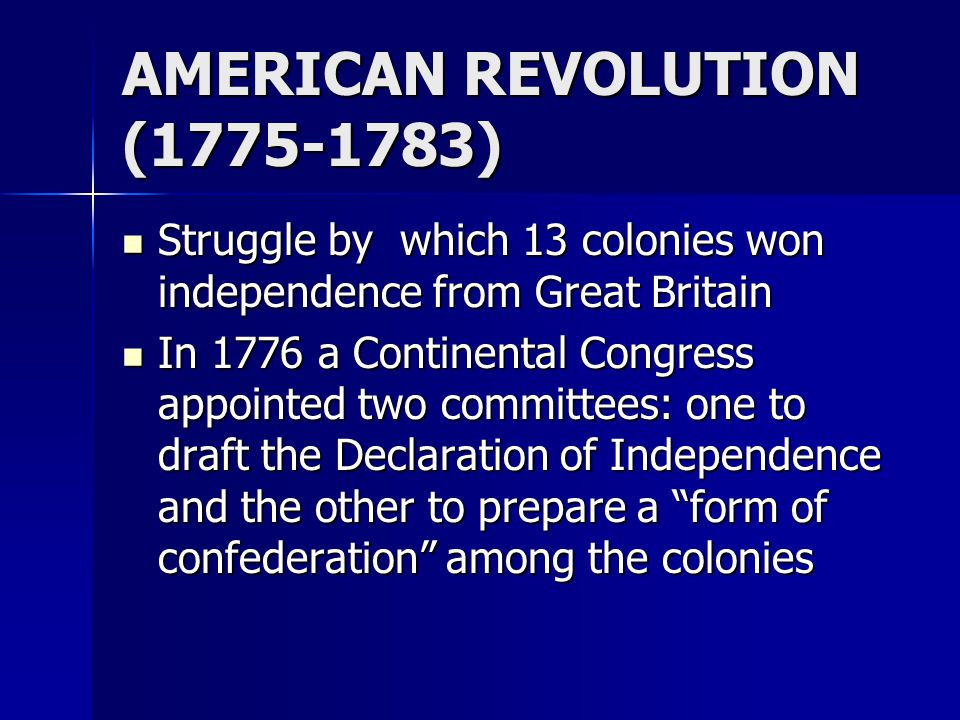 AMERICAN REVOLUTION (1775-1783) Struggle by which 13 colonies won independence from Great Britain Struggle by which 13 colonies won independence from